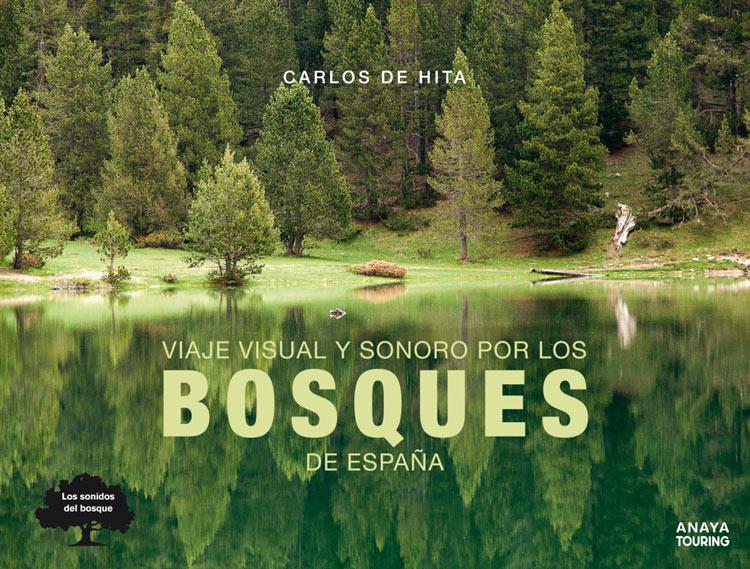 """Libro Viaje visual y sonoro por los bosques de España Autor Carlos de Hita para Anaya Touring - Libros para el viajero: """"Viaje visual y sonoro por los bosques de España"""""""